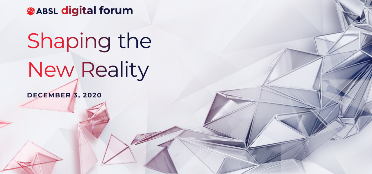"ABSL Digital Forum - ""Shaping the New reality"""
